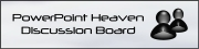PowerPoint Heaven Discussion Board